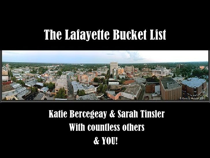 The Lafayette Bucket List Katie Bercegeay & Sarah Tinsler       With countless others              & YOU!