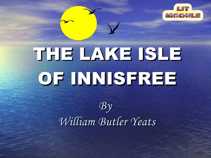 THE LAKE ISLE OF INNISFREE By  William Butler Yeats