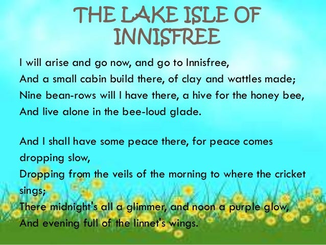 lake isle of innisfree an An analysis lake isle of innisfree by william butler yeats first draft appeared in 1890 - national observer yeats' background context of the poem (nature) imagery.