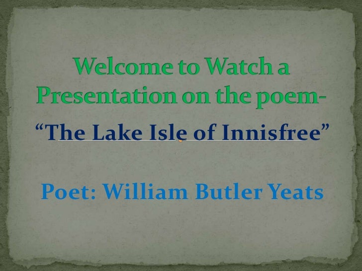 """The Lake Isle of Innisfree""Poet: William Butler Yeats"