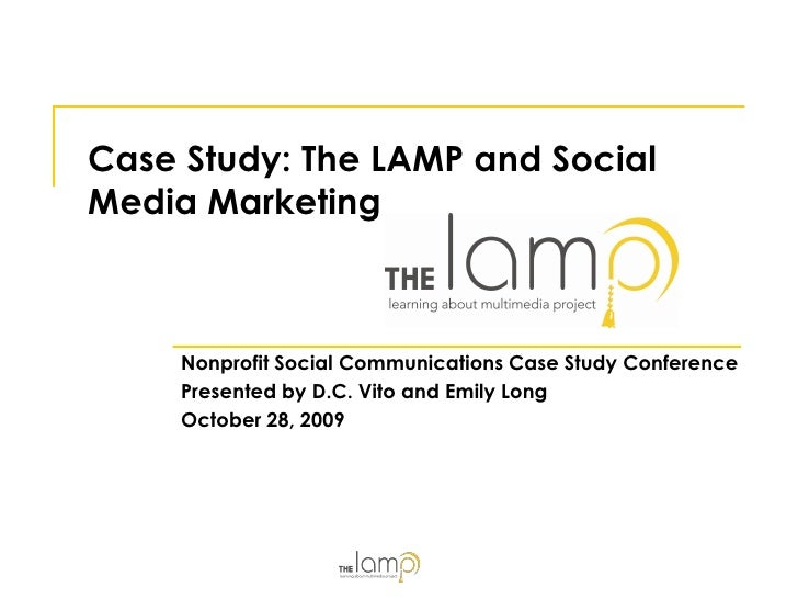 Case Study: The LAMP and Social Media Marketing         Nonprofit Social Communications Case Study Conference      Present...