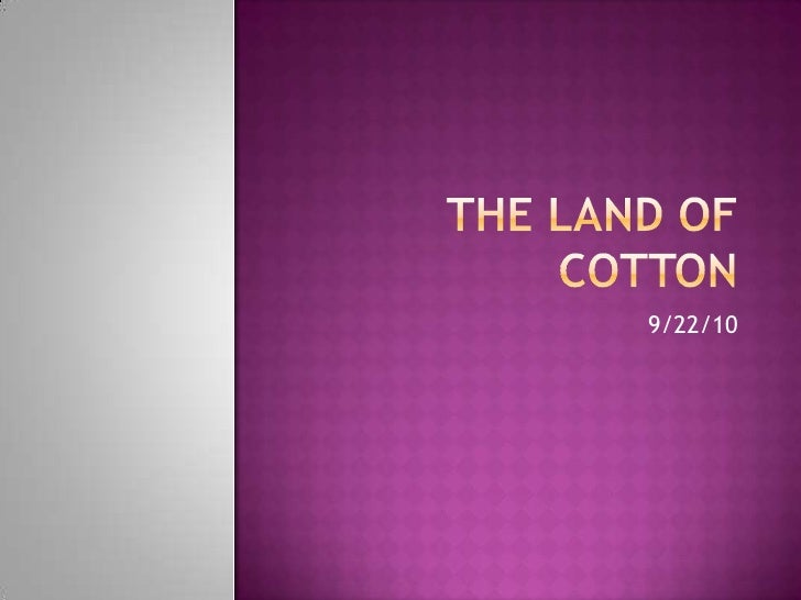 THE LAND OF COTTON<br />9/22/10<br />
