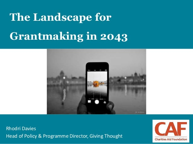 1 The Landscape for Grantmaking in 2043 Rhodri Davies Head of Policy & Programme Director, Giving Thought