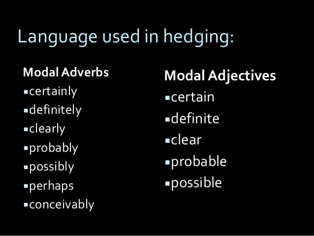 hedging in academic writing Examines hedging in textbooks by focusing on the coverage of lexical items as markers of uncertainty and tentativeness tentative language continues to be a source of pragmatic failure in the writing of second-language science students hence, it is suggested that pedagogic writing materials.