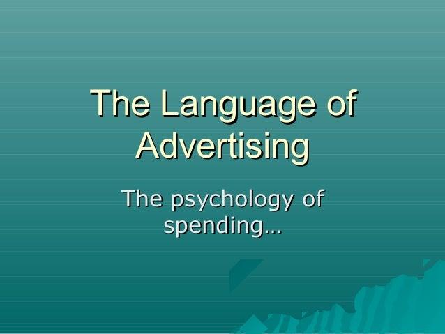 The Language ofThe Language of AdvertisingAdvertising The psychology ofThe psychology of spending…spending…