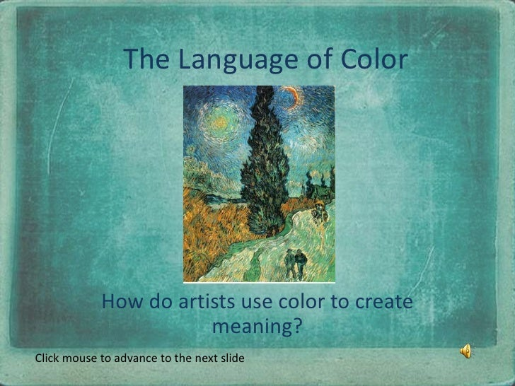 The Language of Color<br />How do artists use color to create meaning?<br />Click mouse to advance to the next slide<br />