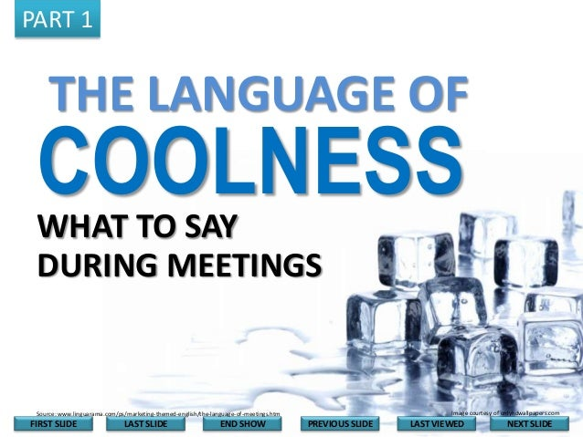 PART 1  THE LANGUAGE OF  COOLNESS WHAT TO SAY DURING MEETINGS  Image courtesy of onlyhdwallpapers.com  Source: www.linguar...