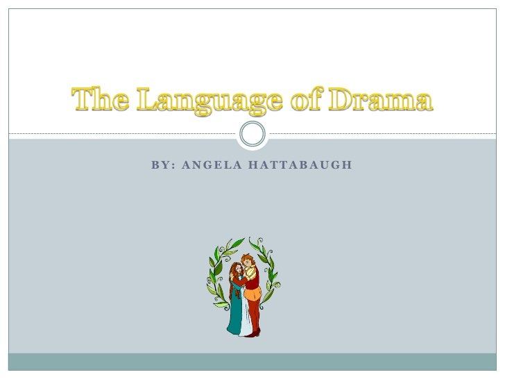 BY: Angela Hattabaugh<br />The Language of Drama<br />