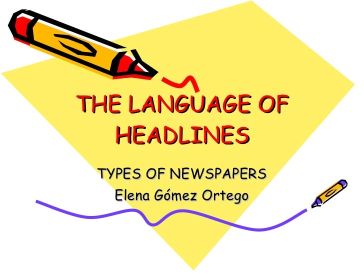THE LANGUAGE OF HEADLINES TYPES OF NEWSPAPERS Elena Gómez Ortego