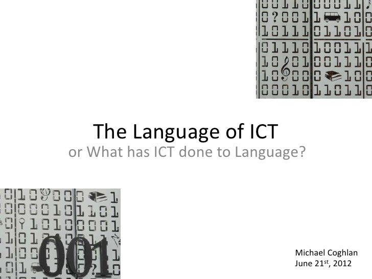 The Language of ICTor What has ICT done to Language?                               Michael Coghlan                        ...