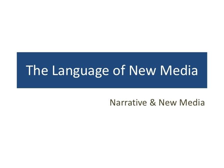 The Language of New Media            Narrative & New Media