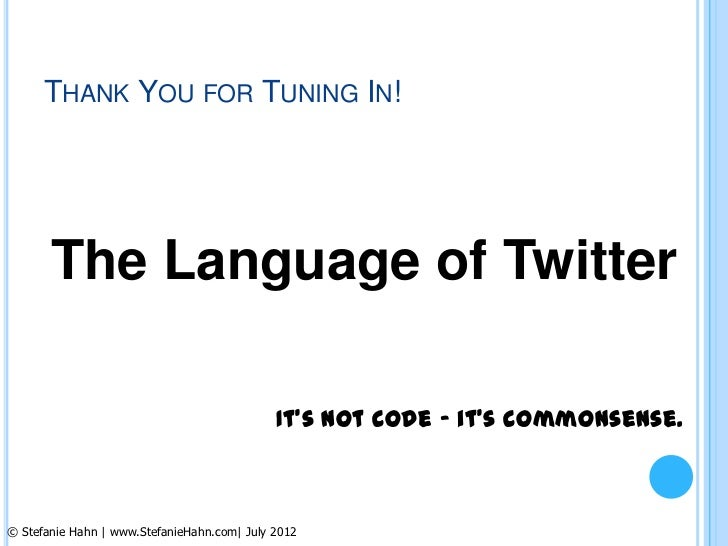 THANK YOU FOR TUNING IN!       The Language of Twitter                                             It's not code – it's co...