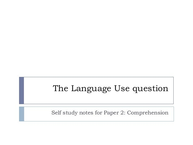 The Language Use question Self study notes for Paper 2: Comprehension