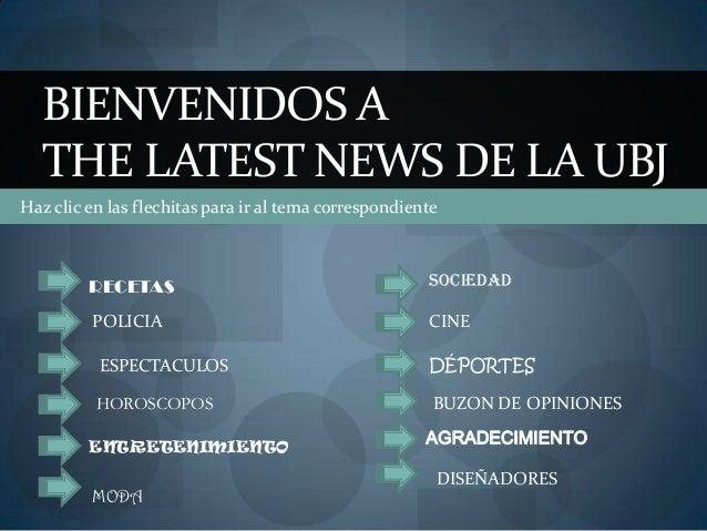 BIENVENIDOS ATHE LATEST NEWS DE LA UBJHaz clic en las flechitas para ir al tema correspondienteMODACINEENTRETENIMIENTODÉPO...