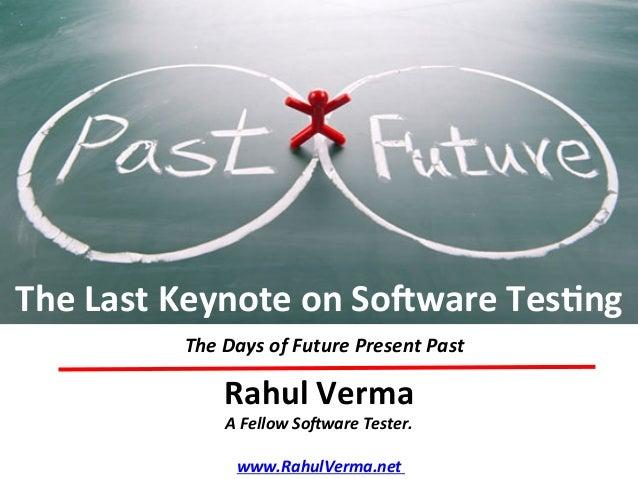 TM   Rahul  Verma   A  Fellow  So)ware  Tester.      www.RahulVerma.net     The  Days  of  Futur...