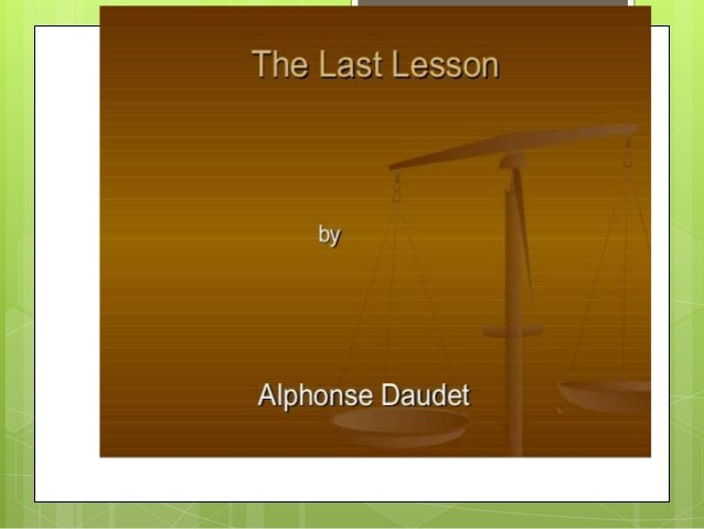 the last lesson by alphose daudet Charles laughton was familiar with alphonse daudet's original story and director rene clair incorporated a scene reminiscent of the last lesson into rko's this land is mine, released the same year as the mgm short.