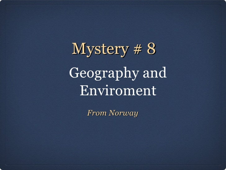 Mystery # 8Geography and Enviroment  From Norway