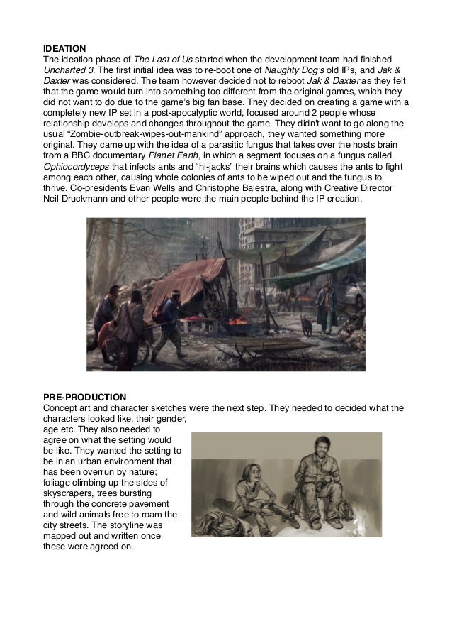 IDEATION The ideation phase of The Last of Us started when the development team had finished Uncharted 3. The first initial ...