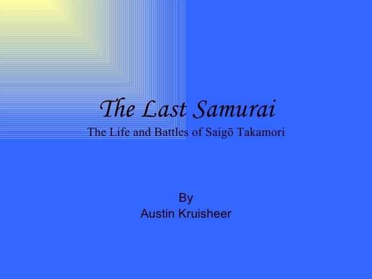 The Last Samurai The Life and Battles of Saigō Takamori By Austin Kruisheer
