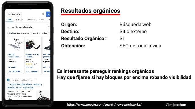 #DSM20 @mjcachon Resultados orgánicos Origen: Búsqueda web Destino: Sitio externo Resultado Orgánico: Si Obtención: SEO de...