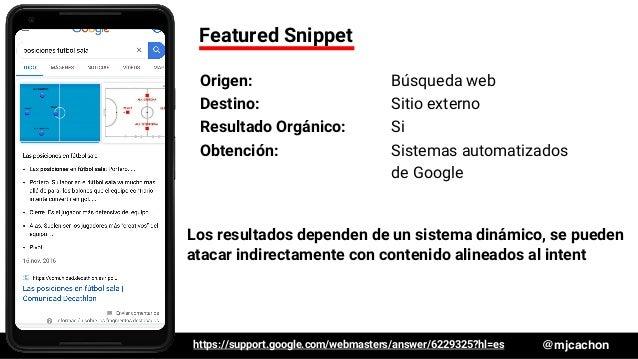 #DSM20 @mjcachon Featured Snippet Origen: Búsqueda web Destino: Sitio externo Resultado Orgánico: Si Obtención: Sistemas a...