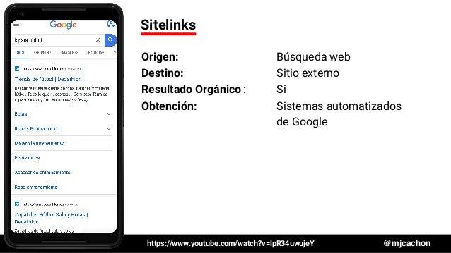#DSM20 @mjcachon Sitelinks Origen: Búsqueda web Destino: Sitio externo Resultado Orgánico: Si Obtención: Sistemas automati...