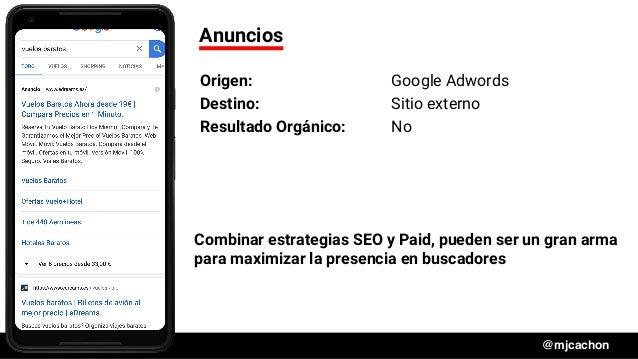 #DSM20 @mjcachon Anuncios Origen: Google Adwords Destino: Sitio externo Resultado Orgánico: No Combinar estrategias SEO y ...