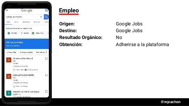 #DSM20 @mjcachon Empleo Origen: Google Jobs Destino: Google Jobs Resultado Orgánico: No Obtención: Adherirse a la platafor...