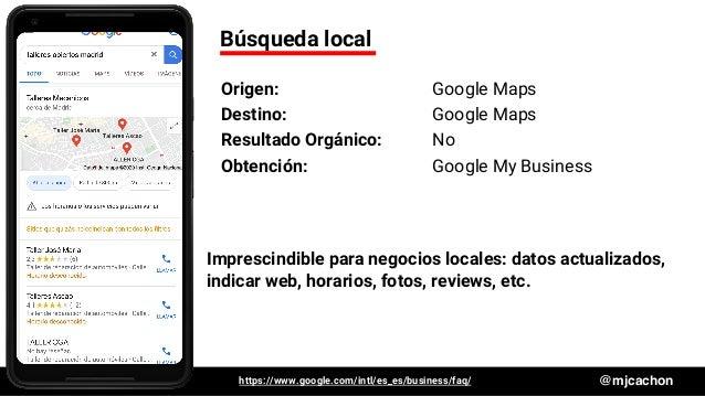 #DSM20 @mjcachon Búsqueda local Origen: Google Maps Destino: Google Maps Resultado Orgánico: No Obtención: Google My Busin...