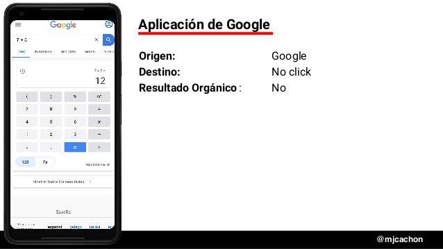 #DSM20 @mjcachon Aplicación de Google Origen: Google Destino: No click Resultado Orgánico: No