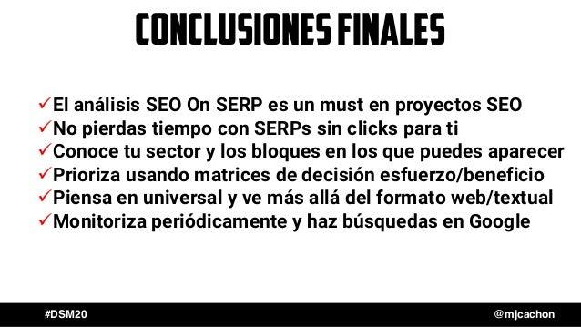 #DSM20 @mjcachon conclusionesfinales üEl análisis SEO On SERP es un must en proyectos SEO üNo pierdas tiempo con SERPs sin...