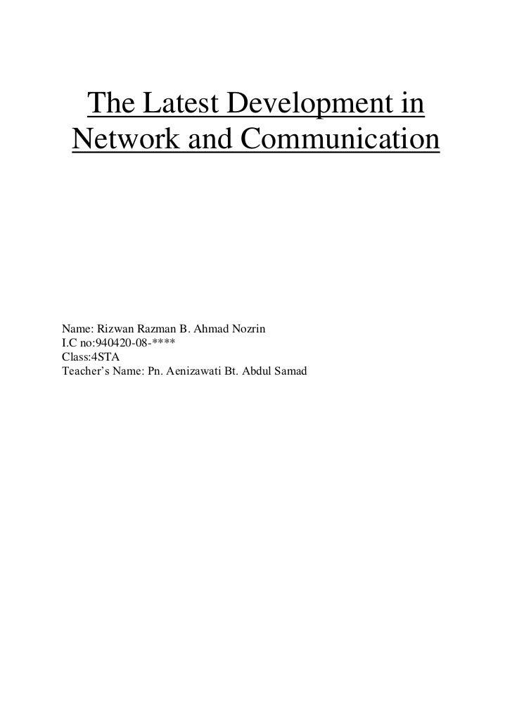 The Latest Development in Network and CommunicationName: Rizwan Razman B. Ahmad NozrinI.C no:940420-08-****Class:4STATeach...