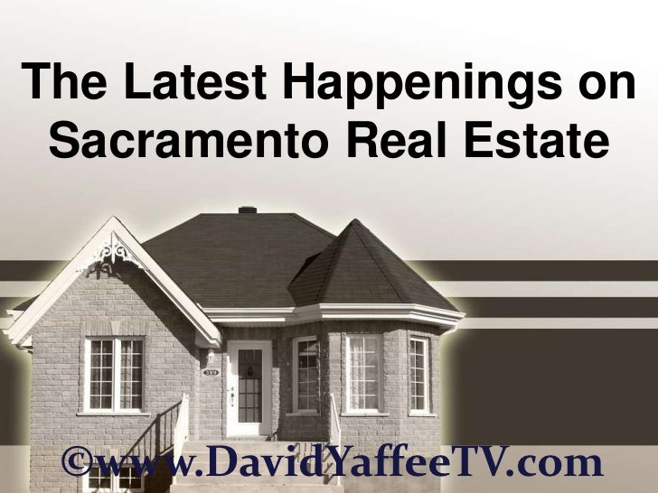 The Latest Happenings on Sacramento Real Estate<br />©www.DavidYaffeeTV.com<br />