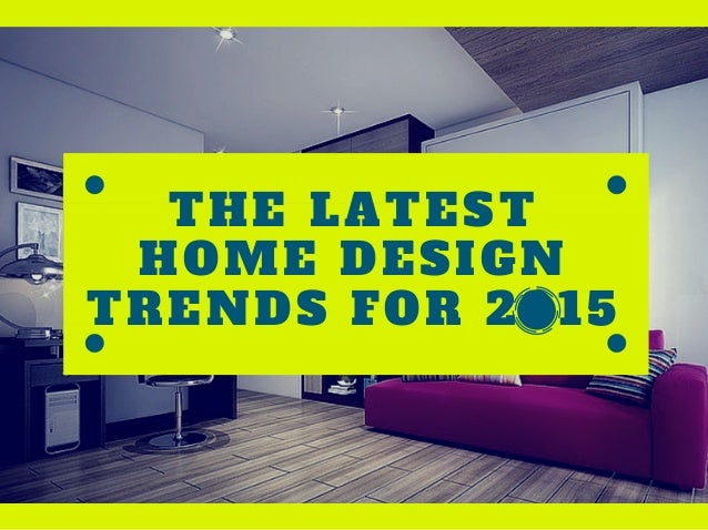 home decor design trends 2015 the home design trends for 2015 12222