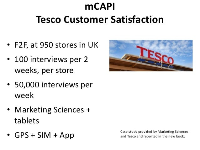 mCAPI Tesco Customer Satisfaction • F2F, at 950 stores in UK • 100 interviews per 2 weeks, per store • 50,000 interviews p...