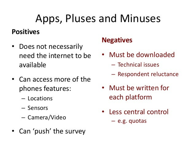 Apps, Pluses and Minuses Positives • Does not necessarily need the internet to be available • Can access more of the phone...