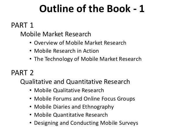 Outline of the Book - 1 PART 1 Mobile Market Research • Overview of Mobile Market Research • Mobile Research in Action • T...