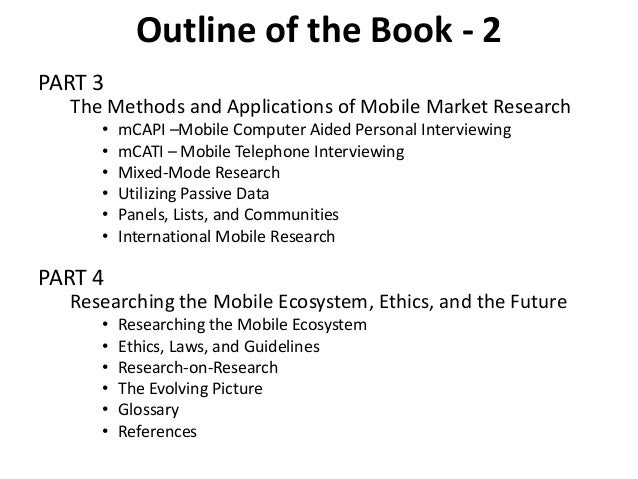 Outline of the Book - 2 PART 3 The Methods and Applications of Mobile Market Research • mCAPI –Mobile Computer Aided Perso...