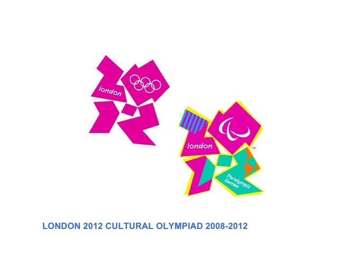 LONDON 2012 CULTURAL OLYMPIAD 2008-2012