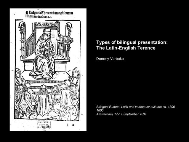 Types of bilingual presentation:The Latin-English TerenceDemmy VerbekeBilingual Europe: Latin and vernacular cultures ca. ...