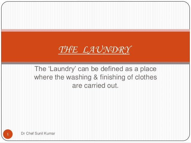The 'Laundry' can be defined as a place where the washing & finishing of clothes are carried out. THE LAUNDRY 1 Dr Chef Su...