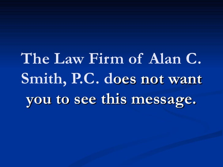 The Law Firm of Alan C.Smith, P.C. does not want you to see this message.
