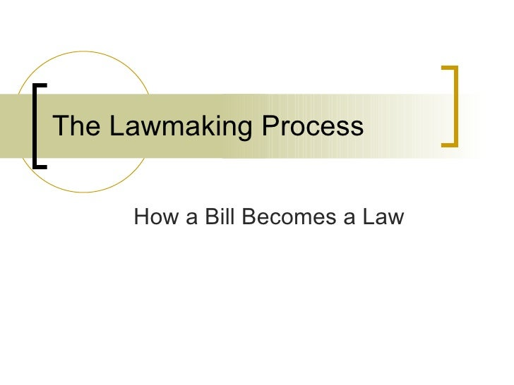 The Lawmaking Process        How a Bill Becomes a Law