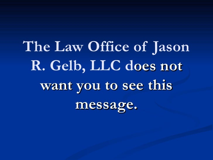 The Law Office of Jason R. Gelb, LLC does not  want you to see this       message.