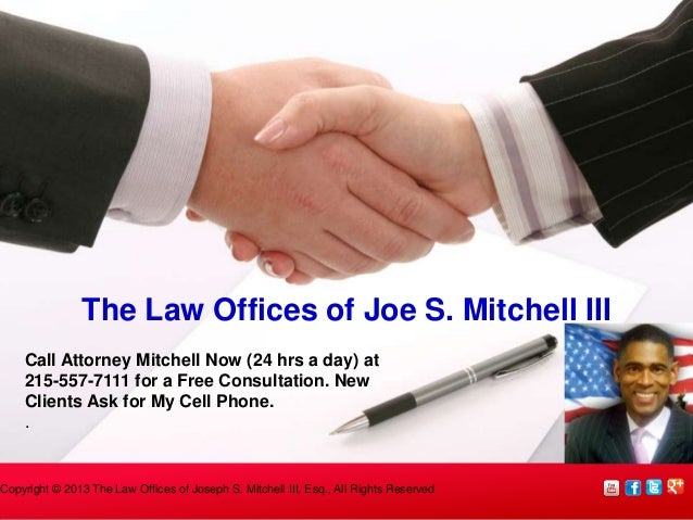 The Law Offices of Joe S. Mitchell III Call Attorney Mitchell Now (24 hrs a day) at 215-557-7111 for a Free Consultation. ...