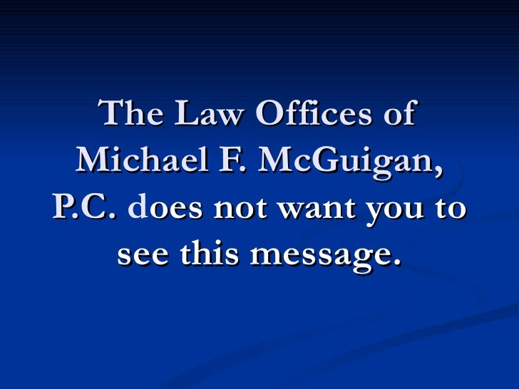 The Law Offices of  Michael F. McGuigan,P.C. does not want you to    see this message.