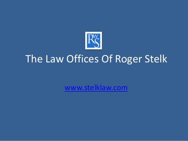 The Law Offices Of Roger Stelk        www.stelklaw.com