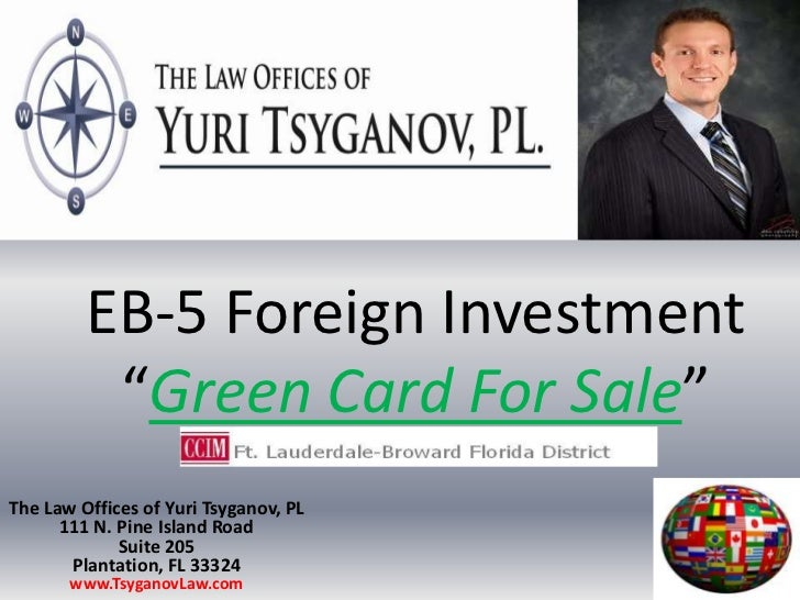 """EB-5 Foreign Investment""""Green Card For Sale""""<br />The Law Offices of Yuri Tsyganov, PL111 N. Pine Island RoadSuite 205Plan..."""