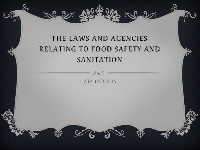 THE LAWS AND AGENCIES  RELATING TO FOOD SAFETY AND  SANITATION  CHAPTER 10