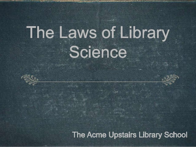 The Laws ofLibrary Science A U L S As Recorded and Observed by the Faculty and Alumni of the Acme Upstairs Library School ...
